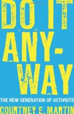Do It Anyway : The New Generation of Activists by Courtney E. Martin (2010, Paperback)