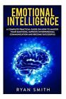 Emotional Intelligence: How to Master Your Emotions, Improve Interpersonal Communication and Develop Leadership Skills by Ryan Smith (Paperback / softback, 2016)