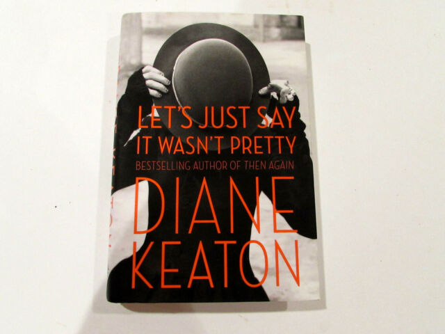 Let's Just Say It Wasn't Pretty, by Diane Keaton -2014- Signed 1st Ed. H/C Book