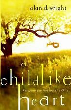 A Childlike Heart : How to Become Great in God's Kingdom by Alan D. Wright...
