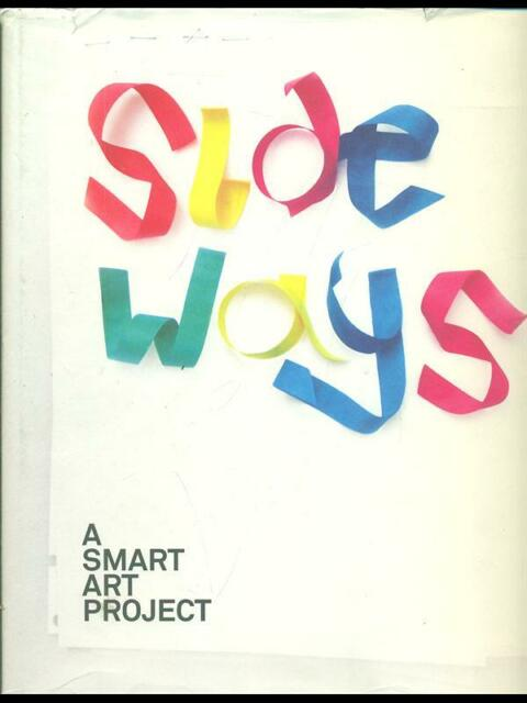 Sideways. A Smart Art Project Aa.vv. Sterben Gestalten Verlag 2008