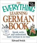 Everything®: The Everything® Learning German Book : Speak, Write and Understand Basic German in No Time by Edward Swick (2003, Paperback)