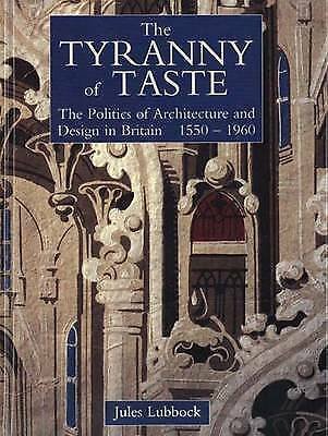 The Tyranny of Taste: Politics of Architecture and Design in Britain, 1550-1960