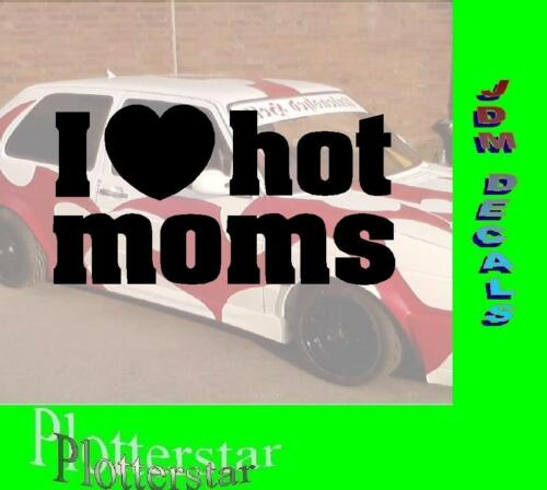 I love hot MOMS Milf  Hater Bitch JDM Sticker Aufkleber oem Shocker DUB