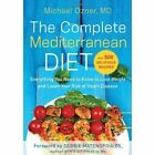 The Complete Mediterranean Diet: Everything You Need to Know to Lose Weight and Lower Your Risk of Heart Disease... with 500 Delicious Recipes by Michael Ozner (Paperback, 2014)