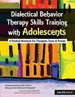 Dialectical Behavior Therapy Skills Training with Adolescents: A Practical Workbook for Therapists, Teens & Parents by Jean Eich (Paperback / softback, 2015)