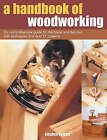 A Handbook of Woodworking: The Comprehensive Guide for the Home Woodworker, with Techniques and Over 17 Projects by Stephen Corbett (Paperback, 2003)