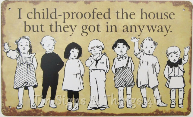 I Child proofed the House 10x6 TIN SIGN vintage children kid wall art home decor