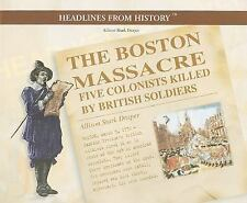 The Boston Massacre : Five Colonists Killed by British Soldiers by Allison...
