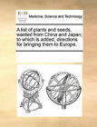 A List of Plants and Seeds, Wanted from China and Japan; To Which Is Added, Directions for Bringing Them to Europe. by Multiple Contributors, See Notes Multiple Contributors (Paperback / softback, 2010)