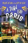 A Town Like Paris: Falling in Love in the City of Light by Bryce Corbett (Paperback / softback)