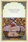 Sinister Yogis by David Gordon White (Paperback, 2011)
