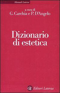 DIZIONARIO DI ESTETICA G.CARCHIA P.D'ANGELO LATERZA 9788842058298