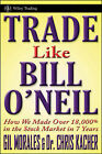 Trade Like an O'Neil Disciple: How We Made 18,000% in the Stock Market by Chris Kacher, Gil Morales (Hardback, 2010)