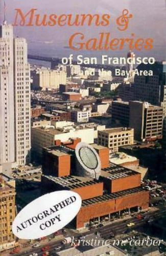 Museums and Galleries of San Francisco and the Bay Area Kristine M. Carber