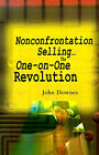 Nonconfrontation Selling...the One-On-One Revolution by John R Downes (Paperback / softback, 2000)
