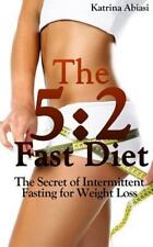 5:2 Fast Diet: the Secret of Intermittent Fasting for Weight Loss: By Abiasi,...