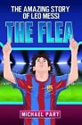 The Flea: The Amazing Story of Leo Messi by Michael Part (Paperback, 2014)