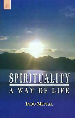 Spirituality: A Way of Life by Mittal, Indu