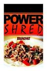 Power Shred - Breakfast: Power Shred Diet Recipes and Cookbook by Power Shred (Paperback / softback, 2014)