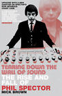 Tearing Down the Wall of Sound: The Rise and Fall of Phil Spector by Mick Brown (Paperback, 2008)