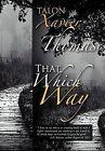 That Which Way by Talon Thomas (Hardback, 2012)