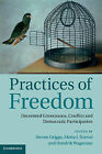 Practices of Freedom: Decentred Governance, Conflict and Democratic Participation by Cambridge University Press (Hardback, 2014)