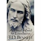 a Final Word to Laodecia T D Bennett America Star Books Paperback 9781448960071