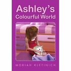 Ashley's Colourful World by Moriah Kletinich (Paperback / softback, 2011)