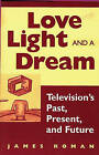 Love, Light and a Dream: Television's Past, Present, and Future by James Roman (Paperback, 1998)