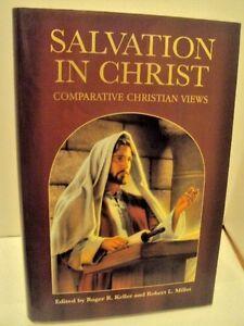 Salvation-in-Christ-Comparative-Christian-Views-Roger-R-Keller-amp-Robert-L-Millet