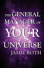 The General Manager of Your Universe by Jamie Roth (Paperback / softback, 2011)