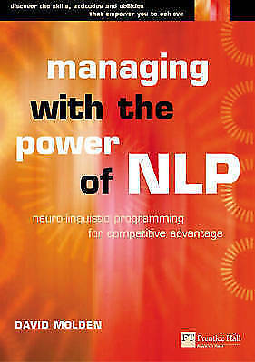 Managing with the Power of NLP: Neuro-linguistic Programming for Personal Compet