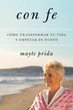 Con fe: C?mo transformar tu vida y empezar de nuevo: By Prida, Mayte