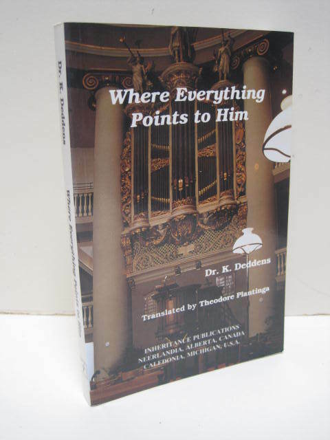 Where Everything Points to Him by K. Deddens