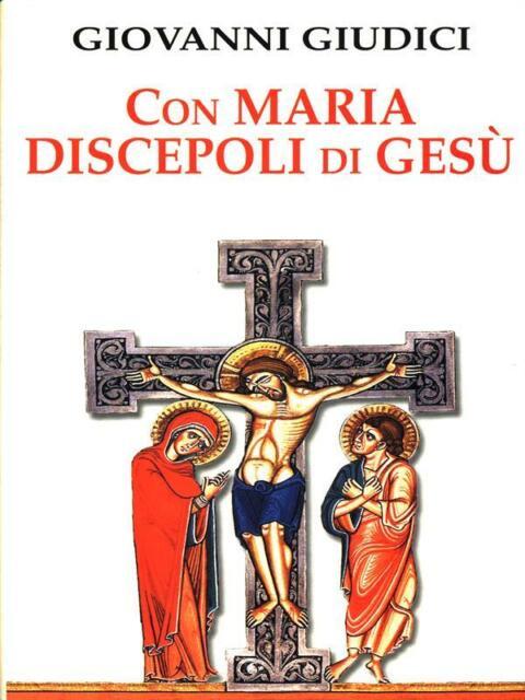 CON MARIA DISCEPOLI DI GESU'  GIUDICI GIOVANNI CENTRO AMBROSIANO 2003