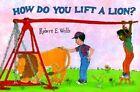 How Do You Lift a Lion? by Robert E. Wells (Paperback, 1999)
