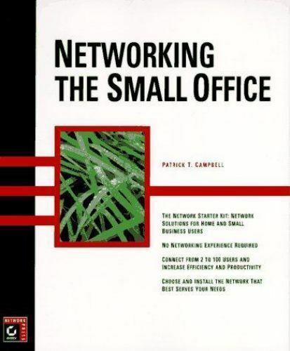 Networking the Small Office by Patrick T. Campbell