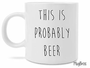 Funny This is Probably Beer Novelty Gift Coffee Mug Probably Wine Vodka