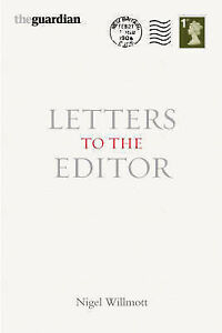 Very-Good-The-034-Guardian-034-Letters-to-the-Editor-2007-Hardcover-Nigel-Willmo