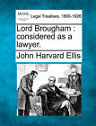 Lord Brougham: Considered as a Lawyer. by John Harvard Ellis (Paperback / softback, 2010)