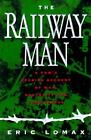 The Railway Man : A True Story of War, Brutality and Forgiveness by Eric Lomax (1995, Hardcover)