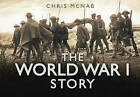 The World War 1 Story by Chris McNab (Hardback, 2011)
