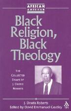 Black Religion, Black Theology: The Collected Essays of J. Deotis Roberts