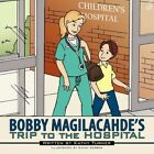 Bobby Magilacahde's Trip to The Hospital 9781452058740 by Kathy Turner Book