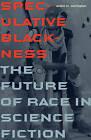 Speculative Blackness: The Future of Race in Science Fiction by Andre M. Carrington (Paperback, 2016)