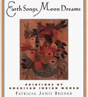 Earth Songs, Moon Dreams : Paintings by American Indian Women by Patricia Janis Broder (1999, Hardcover)