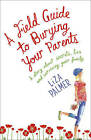 A Field Guide to Burying Your Parents by Liza Palmer (Paperback, 2009)