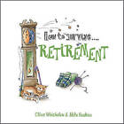 How to Survive Retirement by Clive Whichelow, Mike Haskins (Hardback, 2011)
