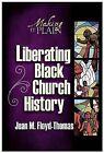 Liberating Black Church History: Making it Plain by Juan Floyd-Thomas (Paperback, 2014)